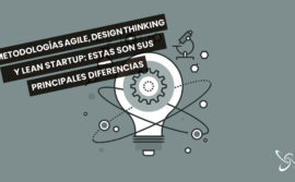 Agile Methodology, Design Thinking and Lean Startup: these are the main differences