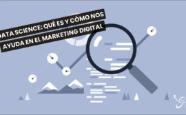 Data Science: qué es y cómo nos ayuda en el Marketing Digital