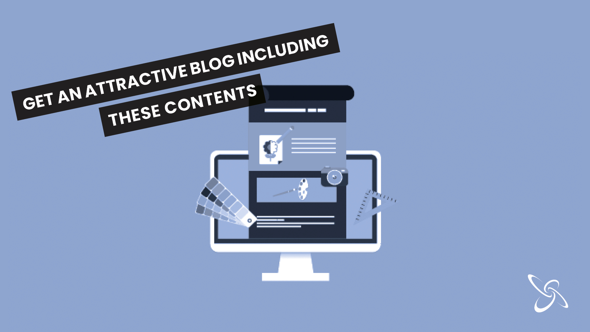 Get an attractive blog including these contents
