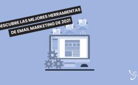 Descubre las mejores herramientas de email marketing de 2021