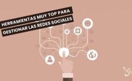 Herramientas muy top para gestionar las redes sociales