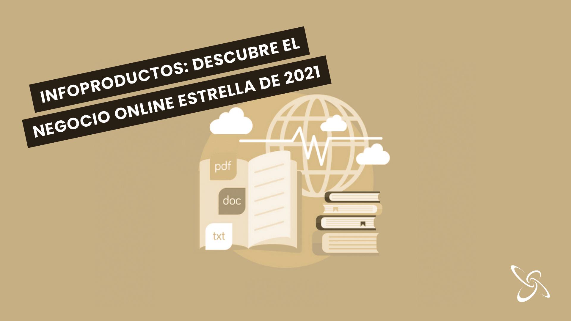 Infoproductos: descubre el negocio estrella de 2021