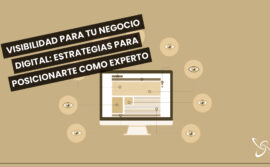 Visibilidad para tu negocio digital: estrategias para posicionarte como experto