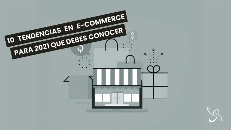 10 tendencias en e-commerce para 2021 que debes conocer