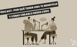Pódcast: por qué tener uno te beneficia y cómo crearlo desde cero