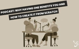 Podcast: why having one benefits you and how to create it from scratch