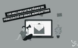Les millors estratègies de fidelització en email màrqueting