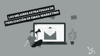 Las mejores estrategias de fidelización en email marketing