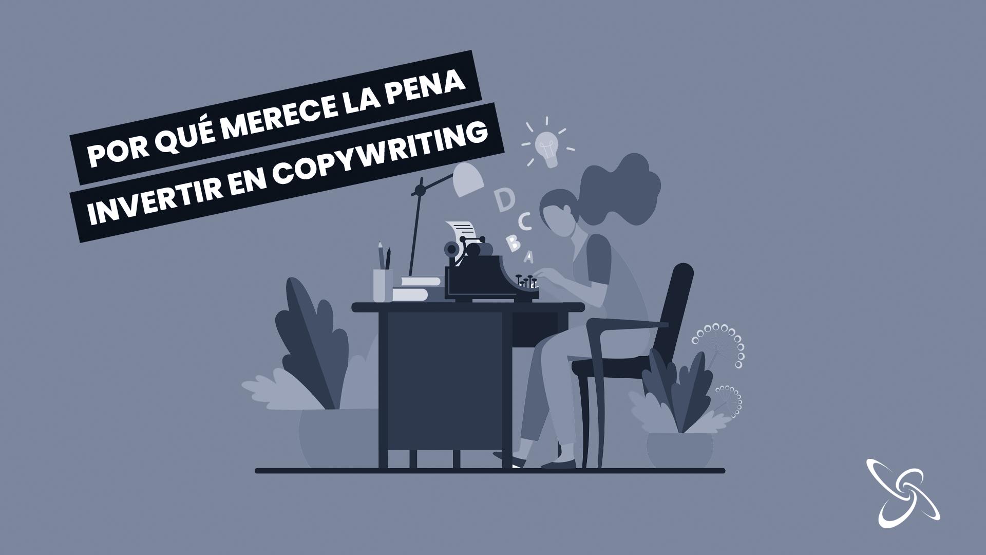 Por qué merece la pena invertir en copywriting
