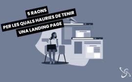 5 raons per les quals hauries de tenir una landing page