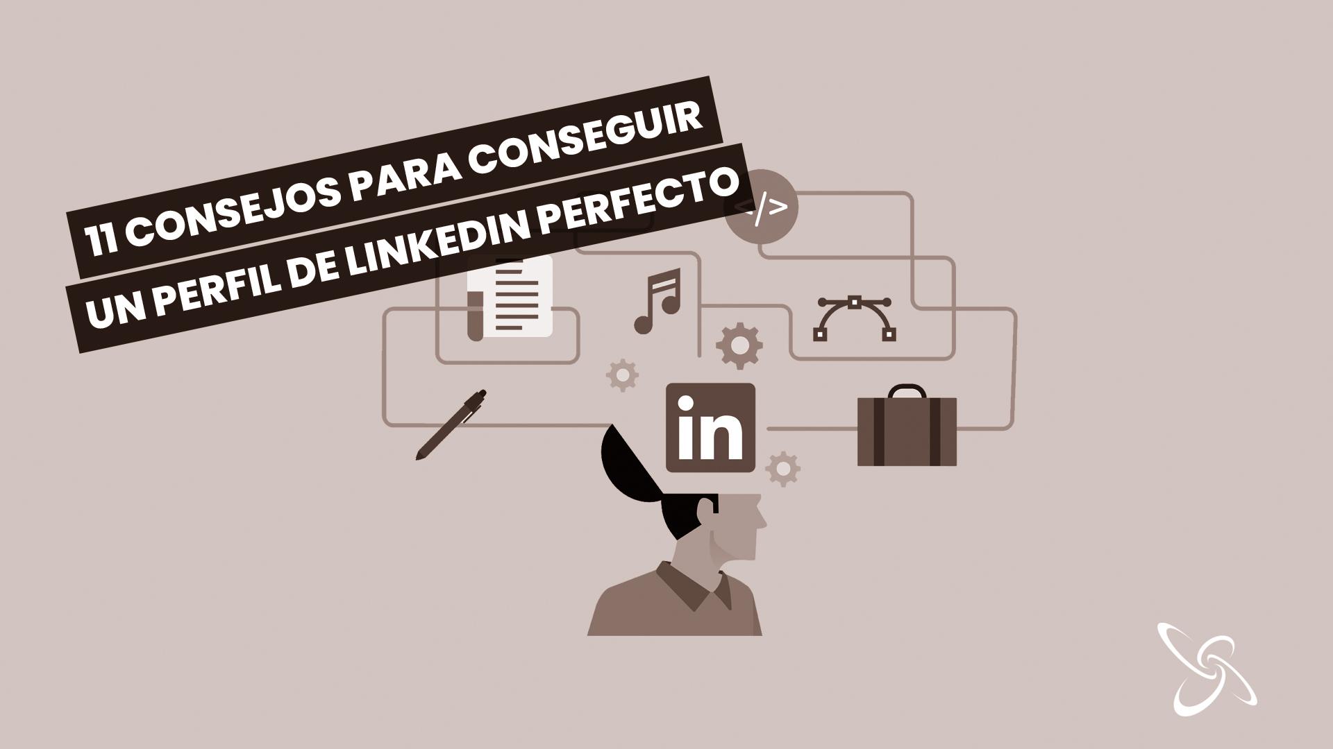 11 consejos para conseguir un perfil de linkedin perfecto