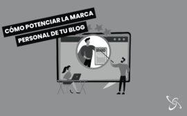 Cómo potenciar la marca personal de tu blog
