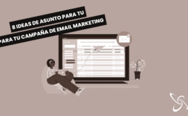 8 ideas de asunto para tu campaña de email marketing