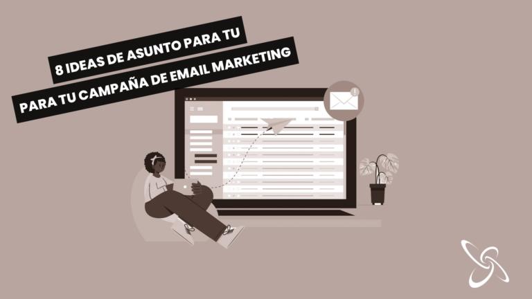 8 ideas de asunto para tu campaña de campaña de email marketing