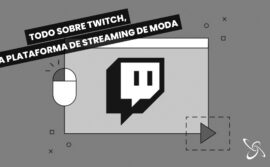 Todo sobre Twitch, la plataforma de streaming de moda