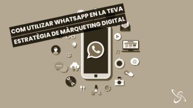 Com utilitzar WhatsApp en la teva estratègia de màrqueting digital