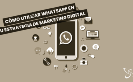 Cómo utilizar WhatsApp en tu estrategia de marketing digital