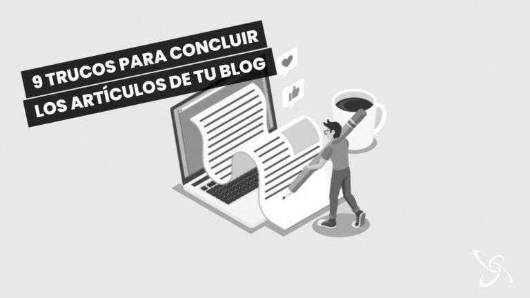 9 trucos para concluir los artículos de tu blog