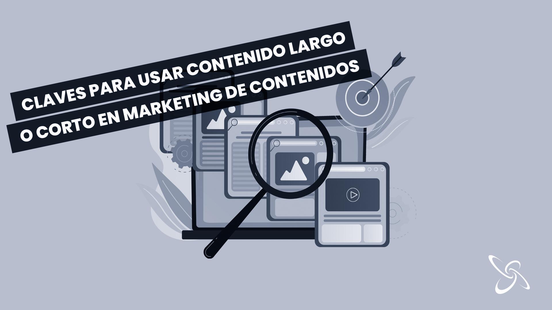 claves para usar contenido largo o corto en marketing de contenidos