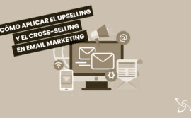 Cómo aplicar el upselling y el cross-selling en email marketing