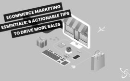 eCommerce Marketing Essentials: 6 Actionable Tips To Drive More Sales