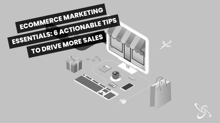 e-commerce marketing essentials: 6 actionable tips to drive more sales
