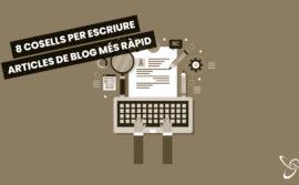 8 consells per a escriure articles de blog més ràpid