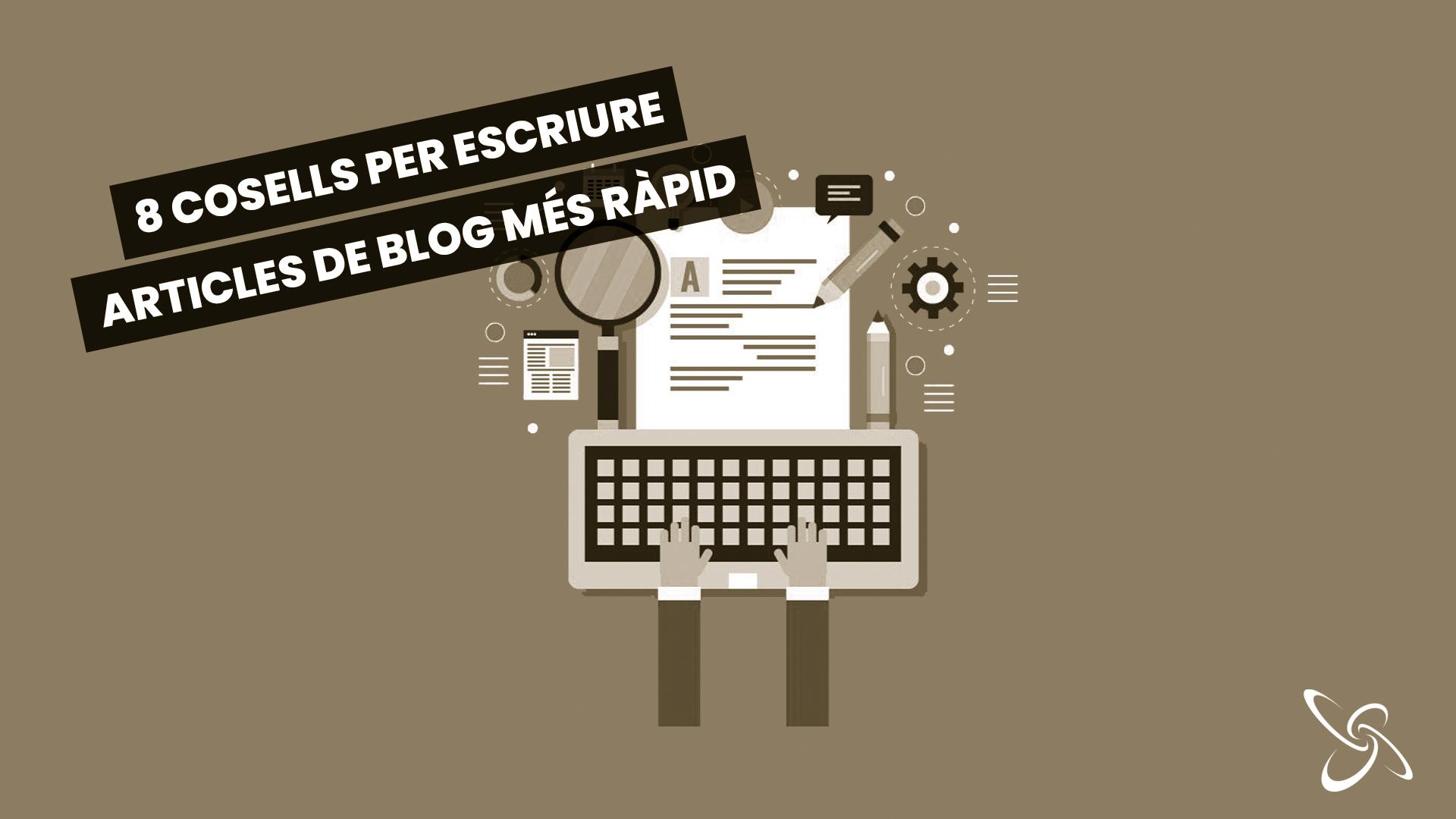 8 consells per escriure articles de blog més ràpid