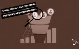Funnel i embut de Conversió: Què és en Màrqueting Digital