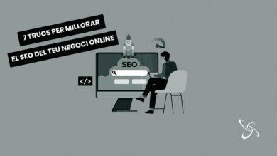 7 trucs per millorar el SEO del teu negoci online