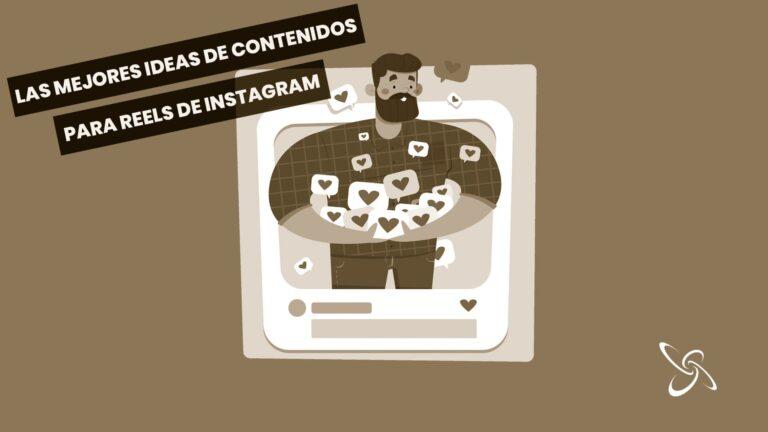 las mejores ideas de contenidos para tus reels de instagram