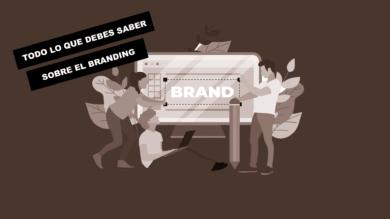 Todo lo que debes saber sobre el branding